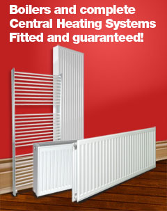 Boilers and complete Central Heating Systems fitted and guaranteed
